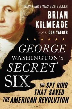 George Washington's Secret Six by Brian Kilmeade a