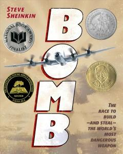 'Bomb: The Race to Build—and Steal—the World's Most Dangerous Weapon' by Steve Sheinkin