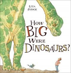 'How Big Were Dinosaurs?' by Lita Judge