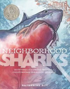 'Neighborhood Sharks: Hunting with the Great Whites of California's Farallon Islands' by Katherine Roy