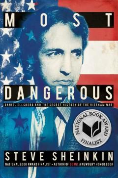 'Most Dangerous: Daniel Ellsberg and the Secret History of the Vietnam War' by Steve Sheinkin