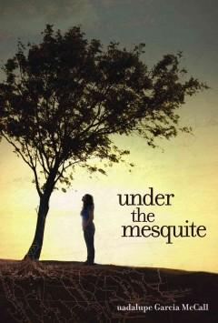 'Under the Mesquite' by Guadalupe Garcia McCall