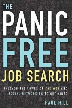 'Panic Free Job Search: Unleash the Power of the Web and Social Networking to Get Hired' by Paul Hill