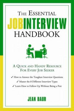 THE ESSENTIAL JOB INTERVIEW HANDBOOK : A QUICK AND HANDY RESOURCE FOR EVERY JOB SEEKER