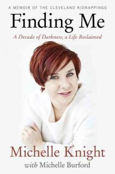 'Finding Me: A Decade of Darkness, a Life Reclaimed: A Memoir of the Cleveland Kidnappings' by Michelle Knight
