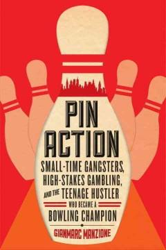 'Pin Action: Small-Time Gangsters, High-Stakes Gambling, and the Teenage Hustler Who Became a Bowling Champion' by Gianmarc Manzione