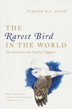 THE RAREST BIRD IN THE WORLD : THE SEARCH FOR THE NECHISAR NIGHTJAR