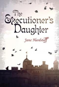 'The Executioner's Daughter (The Executioner's Daughter, #1)' by Jane Hardstaff