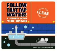 FOLLOW THAT TAP WATER : A JOURNEY DOWN THE DRAIN