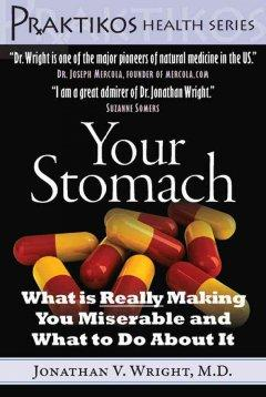 YOUR STOMACH : WHAT IS REALLY MAKING YOU MISERABLE AND WHAT TO DO ABOUT IT