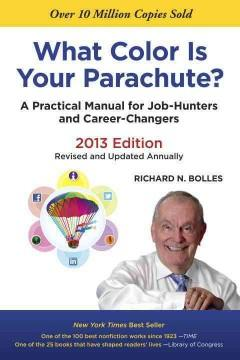 'What Color Is Your Parachute? 2013: A Practical Manual for Job-Hunters and Career-Changers' by Richard Nelson Bolles