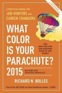 WHAT COLOR IS YOUR PARACHUTE : A PRACTICAL MANUAL FOR JOB-HUNTERS AND CAREER-CHANGERS