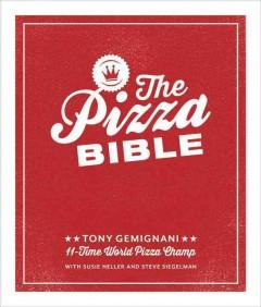 'The Pizza Bible: Everything You Need to Know to Make Napoletano to New York Style, Deep Dish and Wood-fired, Thin Crust, Stuffed Crust, Cornmeal Crust, and More' by Tony Gemignani