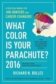 WHAT COLOR IS YOUR PARACHUTE 2016 EDITION : A PRACTICAL MANUAL FOR JOB-HUNTERS AND CAREER-CHANGERS