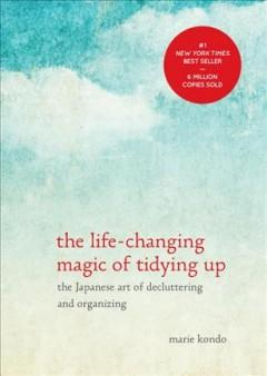 'The Life-Changing Magic of Tidying Up: The Japanese Art of Decluttering and Organizing' by Marie Kondo
