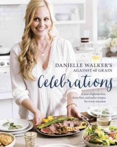 DANIELLE WALKER'S AGAINST ALL GRAIN CELEBRATIONS : A YEAR OF GLUTEN-FREE DAIRY-FREE AND PALEO RECI