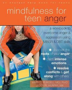 'Mindfulness for Teen Anger: A Workbook to Overcome Anger and Aggression Using MBSR and DBT Skills' by Mark C. Purcell