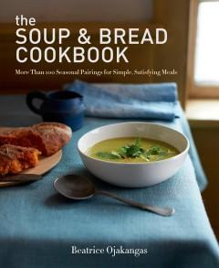 'The Soup & Bread Cookbook'  by  Beatrice Ojakangas