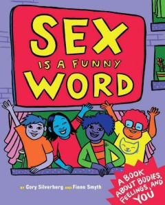 'Sex is a Funny Word: A Book about Bodies, Feelings, and YOU' by Cory Silverberg