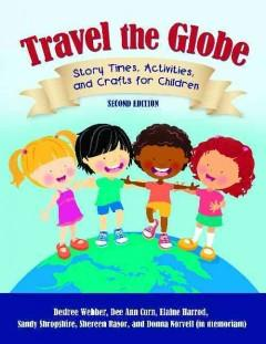 'Travel the Globe: Story Times, Activities, and Crafts for Children' by Desiree Webber