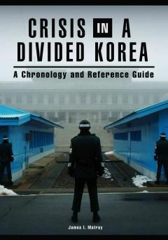 CRISIS IN A DIVIDED KOREA : A CHRONOLOGY AND REFERENCE GUIDE