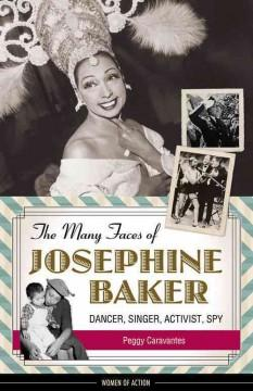 'The Many Faces of Josephine Baker: Dancer, Singer, Activist, Spy'  by  Peggy Caravatnes