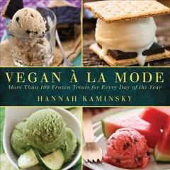 Cover: 'Vegan a la Mode: More Than 100 Ice Creams, Gelatos, Granitas, and Other Frozen Delights'