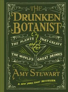 'The Drunken Botanist: The Plants That Create the World's Great Drinks' by Amy  Stewart