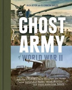 The Ghost Army of WWII by Rick Beyer and Elizabeth