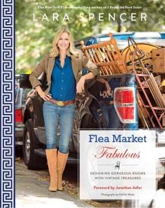 'Flea Market Fabulous: Designing Gorgeous Rooms with Vintage Treasures' by Lara Spencer