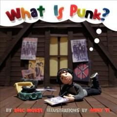 'What Is Punk?'  by  Eric Morse, Anny Yi