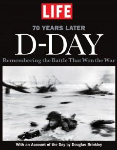 'LIFE D-Day: Remembering the Battle that Won the War - 70 Years Later' by LIFE Magazine