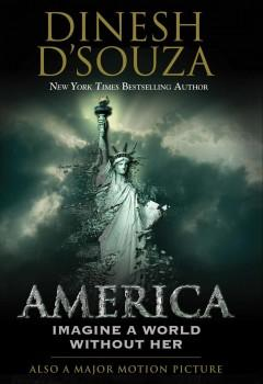 'America: Imagine a World without Her' by Dinesh D'Souza