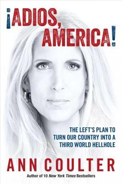 '¡Adios, America! The Left's Plan to Turn our Country into a Third World Hellhole' by Ann Coulter