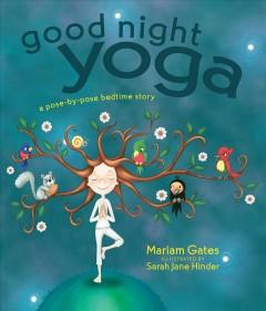 'Good Night Yoga: A Pose-By-Pose Bedtime Story'  by  Mariam Gates, Sara Jane Hinder