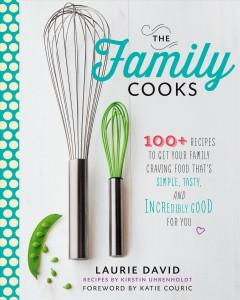 'The Family Cooks: 100  Recipes to Get Your Family Craving Food That's Simple, Tasty, and Incredibly Good for You' by Laurie David