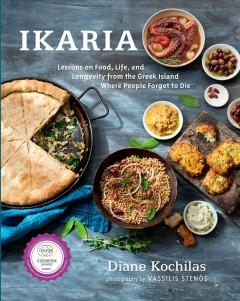 'Ikaria: Lessons on Food, Life, and Longevity from the Greek Island Where People Forget to Die' by Diane Kochilas