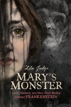 'Mary's Monster: Love, Madness, and How Mary Shelley Created Frankenstein'  by  Lita Judge