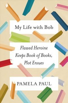 MY LIFE WITH BOB : FLAWED HEROINE KEEPS BOOK OF BOOKS PLOT ENSUES