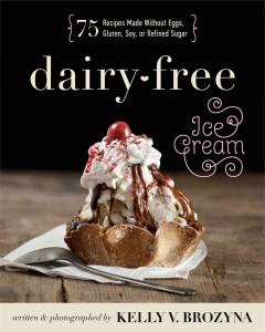'Dairy-Free Ice Cream: 75 Recipes Made Without Eggs, Gluten, Soy, or Refined Sugar' by Kelly V. Brozyna
