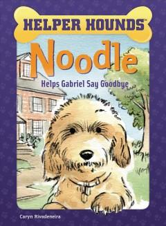 Book Cover: 'Noodle helps Gabriel say goodbye'
