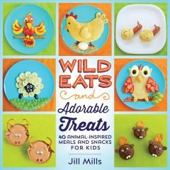 Cover: 'Wild Eats and Adorable Treats: 40 Animal-Inspired Meals and Snacks for Kids'