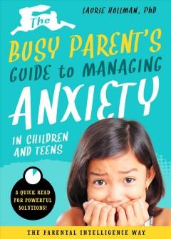 The busy parents guide to managing anxiety in children and teens