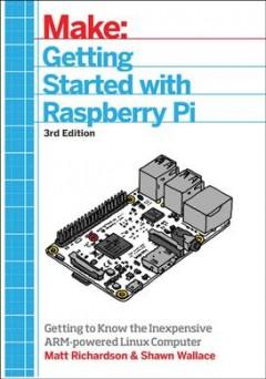 GETTING STARTED WITH RASPBERRY PI : GETTING TO KNOW THE INEXPENSIVE ARM-POWERED LINUX COMPUTER
