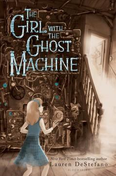 'The Girl with the Ghost Machine' by Lauren DeStefano