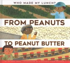 FROM PEANUTS TO PEANUT BUTTER : BY BRIDGET HEOS  ILLUSTRATED BY STEPHANIE FIZER COLEMAN