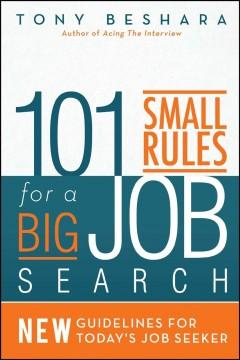 101 SMALL RULES FOR A BIG JOB SEARCH : NEW GUIDELINES FOR TODAY'S JOB SEEKER