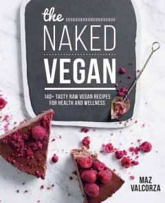 Cover: 'The Naked Vegan: 140+ tasty raw vegan recipes for health and wellness '
