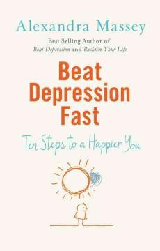 'Beat Depression Fast: 10 Steps to a Happier You Using Positive Psychology' by Alexandra Massey