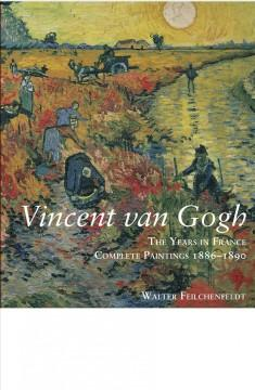 'Vincent van Gogh: The Years in France: Complete Paintings 1886–1890' by Walter Feilchenfeldt